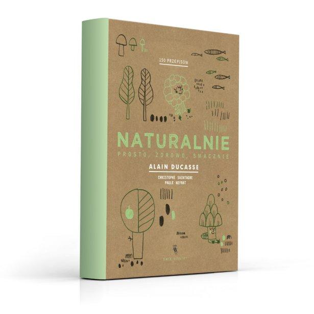 """Naturalnie"" Alain Ducasse, Cristophe Saintagne, Paule Neyrat. Foto: materiały prasowe."