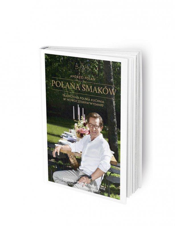 """Książka """"Polana smaków. Tradycyjna kuchnia w nowoczesnym wydaniu"""" Andrzeja Polana. Foto: materiały prasowe."""
