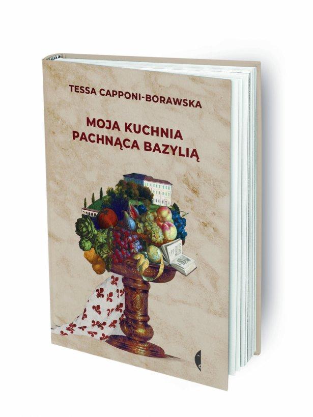 """""""Moja kuchnia pachnąca bazylią"""" Tessy Capponi-Borawskiej. Foto: materiały prasowe."""